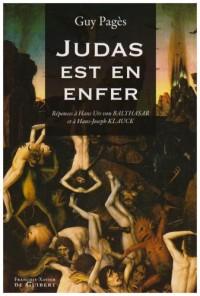 Judas est en enfer ! : Réponses à Hans Urs von Balthasar et à Hans-Joseph Klauck