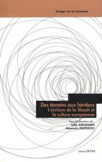 Des témoins aux héritiers, l'écriture de la Shoah et la culture européenne