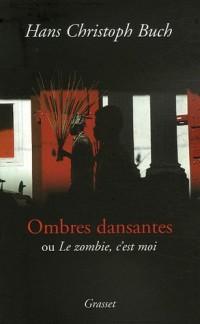 Ombres dansantes : Ou Le Zombie, c'est moi