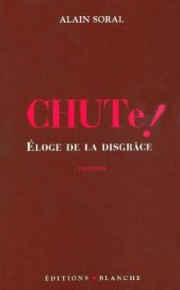 Chute ! : Eloge de la disgrâce