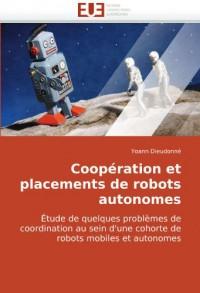 Coopération et placements de robots autonomes: Étude de quelques problèmes de coordination au sein d'une cohorte de robots mobiles et autonomes