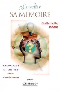 Survolter sa mémoire ; exercices et outils pour l'améliorer
