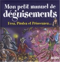 Mon petit manuel de déguisements : Fées, Pirates et Princesses...