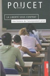 La liberté sous contrat. Une histoire de l'enseignement privé