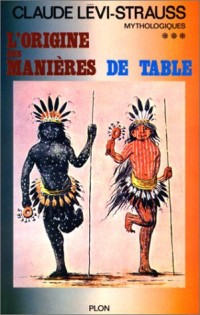 Mythologiques - L'origine des manières de table ***