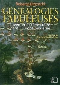 Généalogies fabuleuses : Inventer et faire croire dans l'Europe moderne