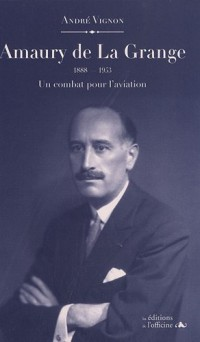 Amaury de La Grange (1888-1953) : Un combat pour l'aviation