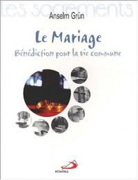 Le Mariage. Bénédiction pour la vie commune