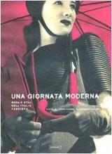 Una giornata moderna. Moda e stili nell'Italia fascista. Ediz. illustrata