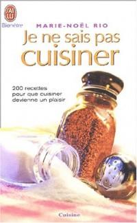 Je ne sais pas cuisiner : 200 recettes pour que cuisiner devienne un plaisir