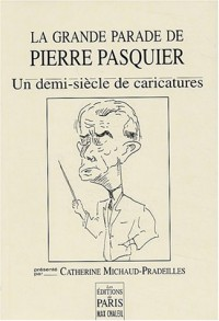 La Grande parade de Pierre Pasquier : Un demi-siècle de caricatures