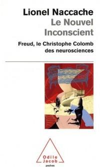Le Nouvel Inconscient: Freud, le Christophe Colomb des neurosciences
