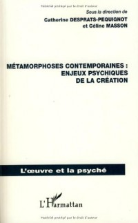 Métamorphoses contemporaines : enjeux psychiques de la création