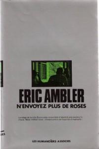 N'envoyez plus de roses (Oeuvres /Eric Ambler)