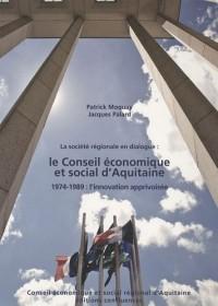 La société régionale en dialogue : le Conseil économique et social d'Aquitaine : 1974-1989 : l'innovation apprivoisée