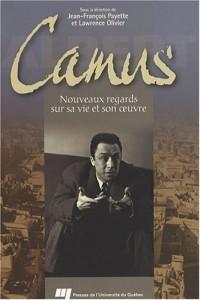 Albert Camus : Nouveaux regards sur sa vie et son oeuvre