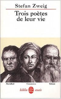 Trois poètes de leur vie : Stendhal, Casanova, Tolstoï