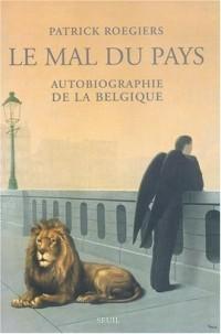 Le Mal du pays : Autobiographie de la Belgique