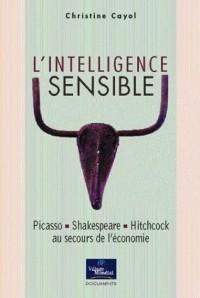 L'Intelligence sensible: Picasso-Shakespeare-Hitchcock au secours de l'économie