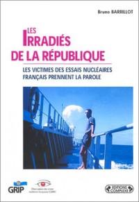 Les irradiés de la République : Les victimes des essais nucléaires français prennent la parole
