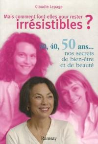 Mais comment font-elles pour rester irrésistibles ? : 30, 40, 50 ans... : nos secrets de beauté et de bien-être