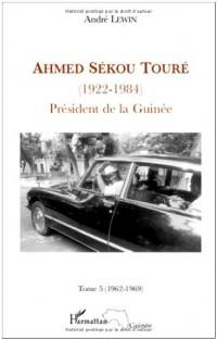Ahmed Sékou Touré (1922-1984) Président de la Guinée de 1958 à 1984 : Tome 5, Mai 1962-Mars 1969