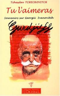 Tu l'aimeras : Souvenirs sur Giorgii Ivanovitch Gurdjieff