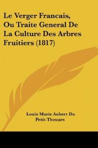 Le Verger Francais, Ou Traite General de La Culture Des Arbres Fruitiers (1817)
