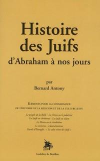 Histoire des Juifs : D'Abraham à nos jours, Eléments pour la connaissance de l'histoire de la religion et de la culture juive