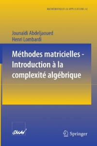 Méthodes matricielles - Introduction à la complexité algébrique (Mathématiques et Applications) (French Edition)