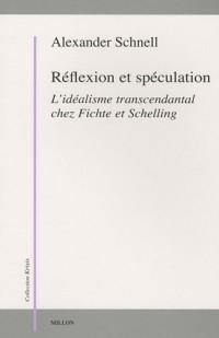 Réflexion et speculation - L'idéalisme transcendantal chez Fichte et Schelling