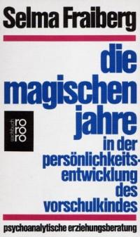 Die magischen Jahre in der Persönlichkeitsentwicklung des Vorschulkindes : psychoanalytische Erziehungsberatung.