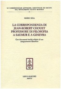 La Corrispondenza Di Jean-Robert Chouet, Professore Di Filosofia a Saumur E a Ginevra