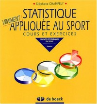 Statistique vraiment appliquée au sport : Cours et exercices