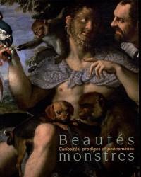 Beautés monstres:curiosités, prodiges et phénomènes