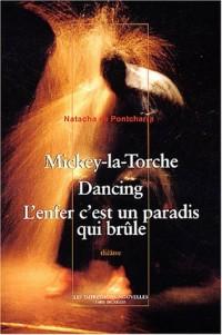 Mickey-la-Torche, Dancing, L'enfer c'est un paradis qui brûle