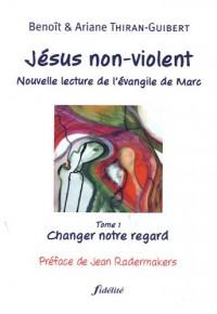 Jésus non-violent : Tome 1, Changer notre regard