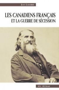 Les Canadiens Français et la Guerre de Secession