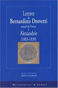 Lettres de Bernardino Drovetti, consul de France à Alexandrie, 1803-1830