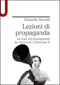 Lezioni di propaganda. La voce dei protagonisti da Aristotele a Malcom X