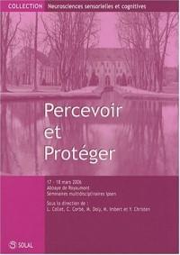 Percevoir et Protéger : Recontre sur les neurosciences sensorielles et cognitives, Abbaye de Royaumont, 17 et 18 mars 2006