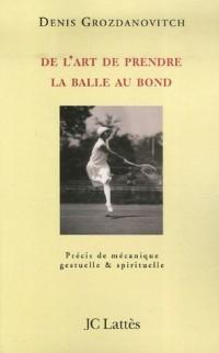 De l'art de prendre la balle au bond : Précis de mécanique gestuelle et spirituelle