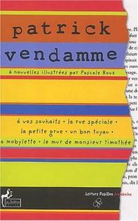 Patrick Vendamme : Tome 1, A vos souhaits, La rue spéciale. La petite grue. Un bon tuyau. La mobylette. Le mur de monsieur Timothée