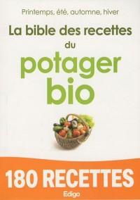 La bible des recettes du potager bio : Printemps, été, automne, hiver