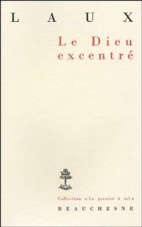 Le Dieu excentré : Essai sur l'affirmation de Dieu