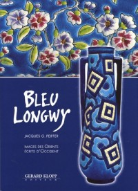 Bleu Longwy : Images des Orients, écrits d'Occident