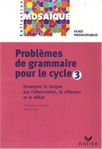 Problèmes de grammaire pour le Cycle 3 : Enseigner la langue par l'observation, la réflexion et le débat