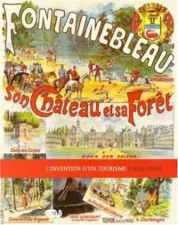 Fontainebleau, son château et sa fôret : L'invention d'un tourisme (1820-1939)