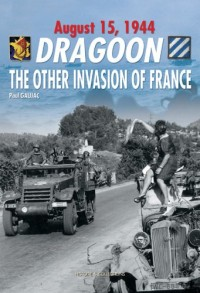 Dragoon: The Other Invasion of France, Provence, August 15, 1944