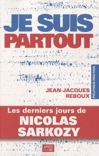 Je suis partout : Les derniers jours de Nicolas Sarkozy